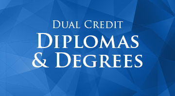 Dual Credit   Diplomas   Degrees